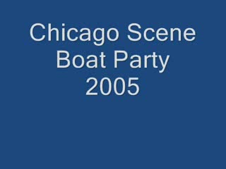 Chicago Scene Boat Party 2005 Video from:Dotcomd